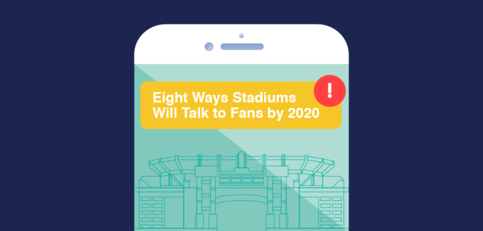 Eight Ways Stadiums Will Talk to Fans by 2020